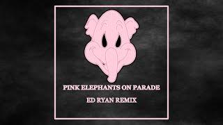 Pink Elephants on Parade [Ed Ryan Remix] [EDM-Bounce]