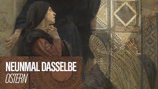 NEUNMAL DASSELBE - Ostern // Docta Ignorantia - Grundkurs des Glaubens #13
