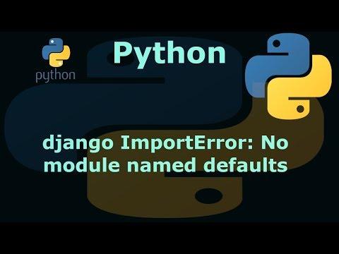python django ImportError: No module named defaults