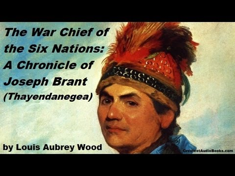 THE WAR CHIEF OF THE SIX NATIONS: A Chronicle of Joseph Brant by Louis Aubrey Wood - FULL AudioBook