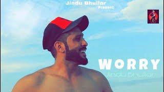 Worry Jindu Bhullar Free MP3 Song Download 320 Kbps