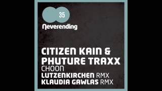 Citizen Kain & Phuture Traxx - Choon (Lutzenkirchen Remix) [Neverending Records]