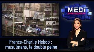 Medi Invvestigation: France-Charlie Hebdo : musulmans, la double peine