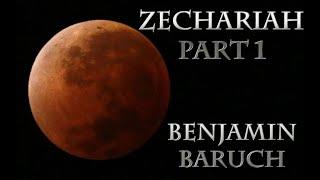 Zechariah Part 1 with Benjamin Baruch