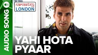 YAHI HOTA PYAAR | Full Audio Song | Namastey London | Akshay Kumar & Katrina Kaif