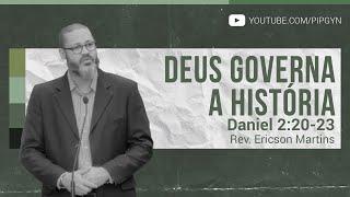 Deus Governa a História - Daniel 2:20-23   Rev. Ericson Martins