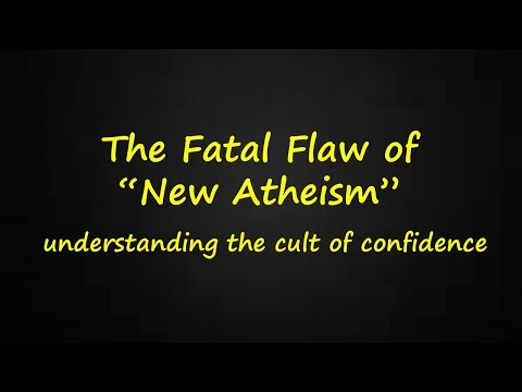 The Fatal Flaw of New Atheism (understanding the cult of con