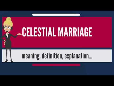 What is CELESTIAL MARRIAGE? What does CELESTIAL MARRIAGE mean? CELESTIAL MARRIAGE meaning