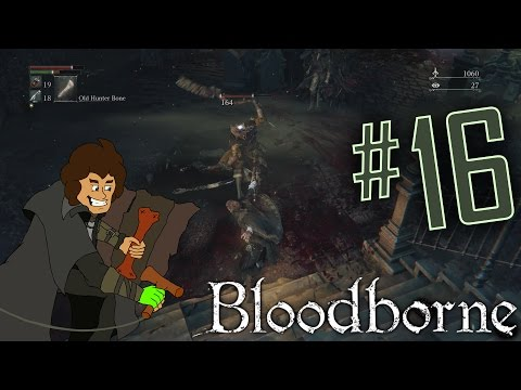 Bloodborne: The Tomb Below Oedon's Chapel | Part 16 | The-Ark Plays