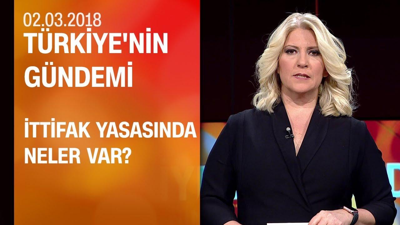 İttifak yasasında neler var? - Türkiye'nin Gündemi 02.03.2018 Cuma