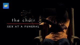 "THE CHAIR | ""I Had Sex At A Funeral"""