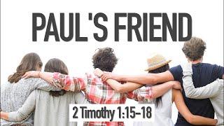 Paul's Friend - 2 Timothy 1:15-18