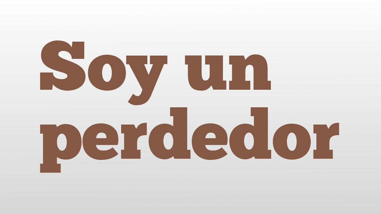 Soy Un Perdedor Meaning And Pronunciation Youtube