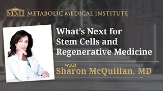 What's Next for Stem Cells and Regenerative Medicine with Dr Sharon McQuillan