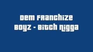 Dem Franchise Boys - Bitch Nigga High Quality