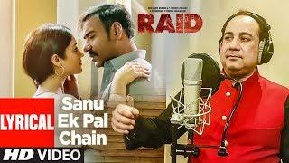 Sanu Ek Pal Chain Lyrical | Raid | Ajay Devgn | Ileana D'Cruz | Feat. Rahat Fateh Ali Khan