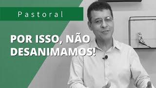 POR ISSO NÃO DESANIMAMOS | Rev. Amauri de Oliveira | I Corintios 4:16