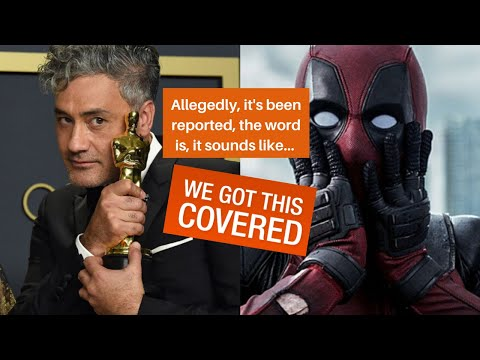 We Got This Covered Allegedly Reporting Taika To DIRECT DEADPOOL 3...