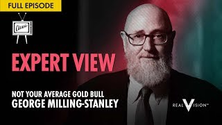 Not Your Average Gold Bull (w/ George Milling-Stanley) | Expert View