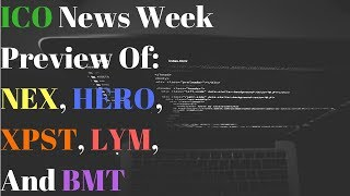 ICO News Week. Preview Of: NEX, HERO, XPST, LYM, And BMT