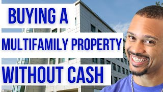 How to Buy Multifamily Real Estate without Cash or Credit