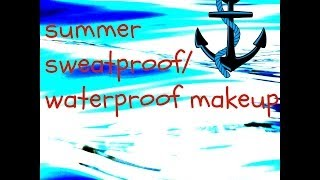 SUMMER SWEATPROOF /WATERPROOF MAKEUP TUTORIAL! Thumbnail