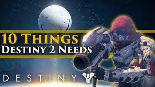 Destiny - 10 Things Destiny 2 needs!