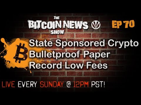 The Bitcoin News Show #70 - State Sponsored Crypto, Bulletproofs, Low Fees