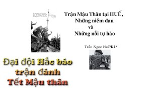 02 Đại đội Hắc báo - Trận Mậu thân tại Huế những niềm đau và những tự hào