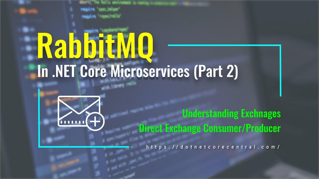 RabbitMQ Direct Exchange producer/consumer (Part 2, RabbitMQ in .NET Core)