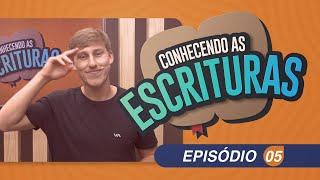 Conhecendo as Escrituras | Episódio 05 | IPP TV