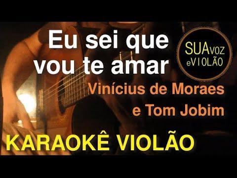 Eu sei que vou te amar - Tom Jobim e Vinícius de Moraes - Karaokê Violão