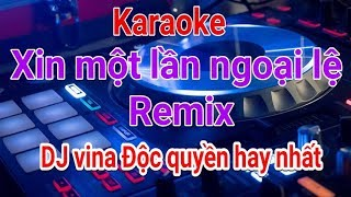 Karaoke | xin một lần ngoại lệ Remix DJ vina 2019 | Nhạc Sống Thế Sỹ