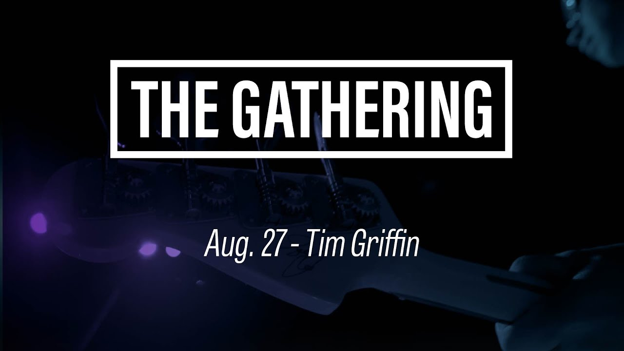 The Gathering – Tim Griffin August 27, 2019