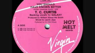 TC Curtis feat Galaxy - You Should Have Known Better