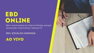 EBD Online | 30/05/2021 | Rev. Edvaldo Miranda | Mateus 5.7