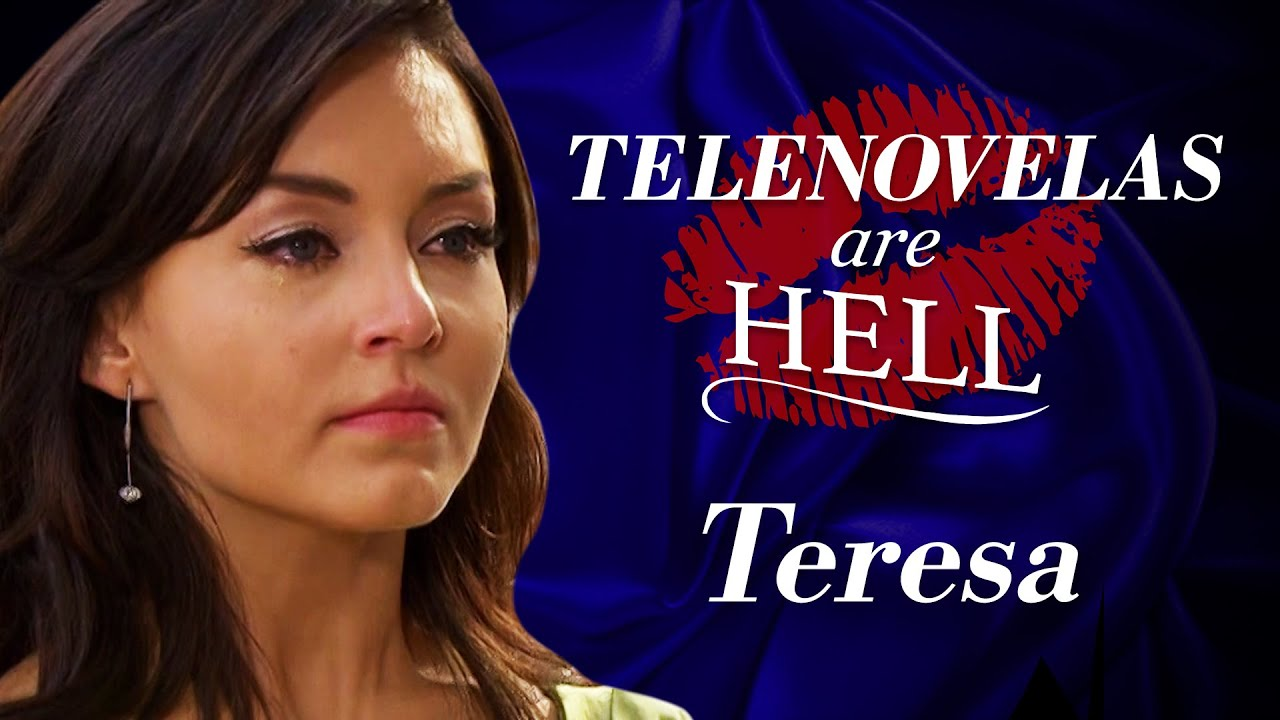 Telenovelas Are Hell: Teresa