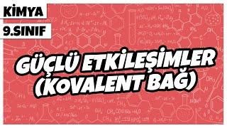 9. Sınıf Kimya - Güçlü Etkileşimler (Kovalent Bağ)  2021