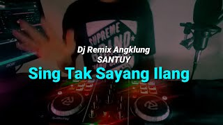 SING TAK SAYANG ILANG - DJ REMIX ANGKLUNG SANTUY