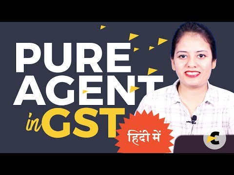 Pure Agent in GST - Provision explained in Hindi by CA Shaifaly Girdharwal