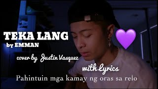 Teka Lang x cover by Justin Vasquez