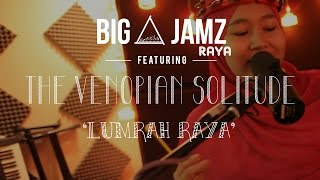big a jamz raya the venopian solitude lumrah raya