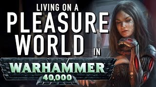 40 Facts and Lore on the Imperial Pleasure Worlds of Warhammer 40K