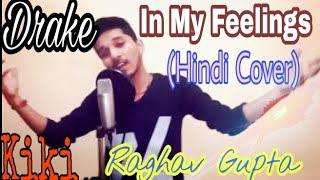 Drake - In my Feelings   Hindi Cover   Raghav Gupta   Kiki Song