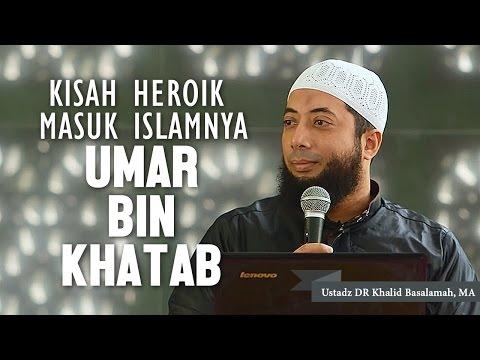 Kisah heroik masuk islamnya Umar bin Khatab, Ustadz DR Khalid Basalamah, MA