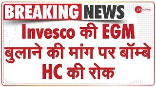 Invesco की EGM बुलाने की मांग पर Bombay HC ने लगाई रोक, ZEEL को बड़ी राहत | Hindi Breaking News