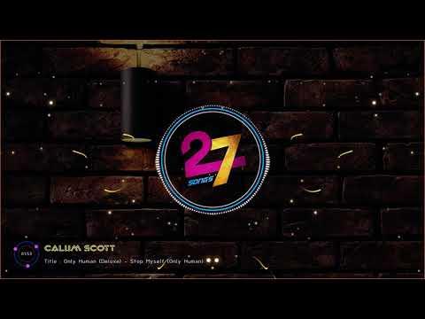 Calum Scott - Stop My Self - Only Human (Deluxe)