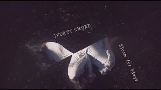 IVORY7 CHORD - Bloom for 3 days
