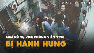Làm rõ vụ việc phóng viên VTV8 bị hành hung khi tác nghiệp