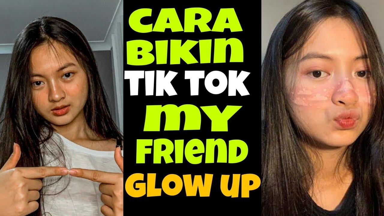 Tutorial Tik Tok My Friends Glow Up Efek Grenscreen Youtube